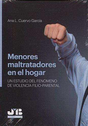 Menores maltratadores en el hogar: Un estudio del fenómeno de violencia filio-parental por Ana L. Cuervo García
