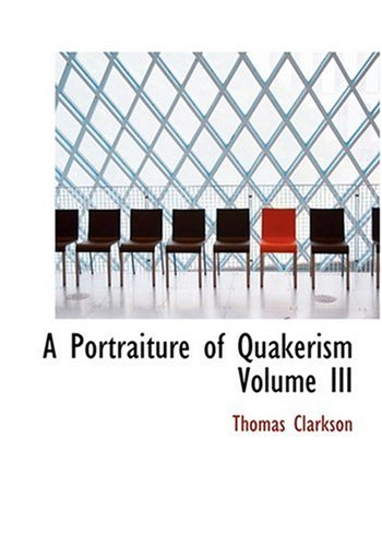 A Portraiture of Quakerism   Volume III (Large Print Edition)