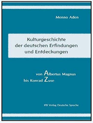 Kulturgeschichte der deutschen Erfindungen und Entdeckungen von Albert Magnus bis Konrad Zuse