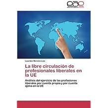 La libre circulaci????n de profesionales liberales en la UE: An????lisis del ejercicio de las profesiones liberales por cuenta propia y por cuenta ajena en la UE (Spanish Edition) by Lourdes Moreno Liso (2013-09-20)