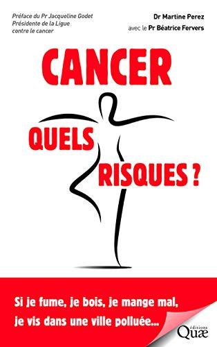 Cancer, quels risques ?: Si je fume, je bois, je mange mal, je vis dans une ville polluée... par Béatrice Fervers