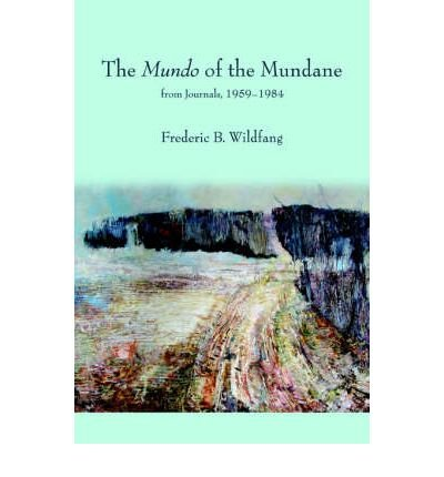 [(The Mundo of the Mundane: From Journals, 1959-1984)] [Author: Frederic B Wildfang] published on (August, 2006)