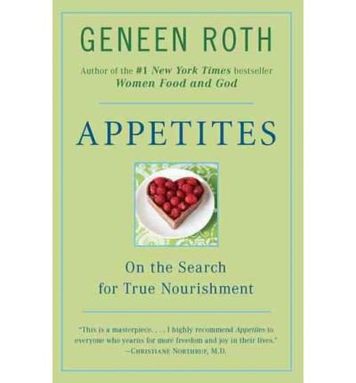 [(Appetites: On the Search for True Nourishment)] [Author: Geneen Roth] published on (April, 1997)