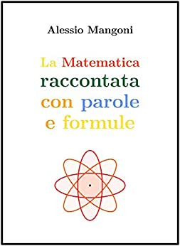 La matematica raccontata con parole e formule di [Mangoni, Alessio]