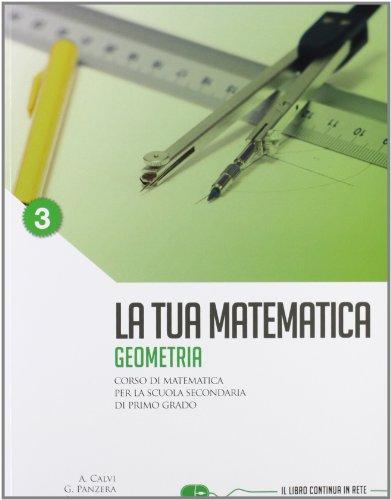La tua matematica. Geometria. Per la Scuola media. Con espansione online: 3