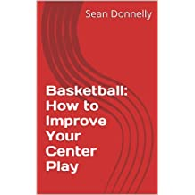 Basketball: How to Improve Your Center Play (English Edition)