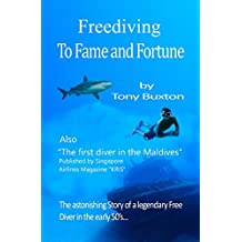 Free Diving to fame and fortune: The incredible adventures of a pioneer free diver above and below water in the early 50's (English Edition)