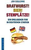 Bratwurst! Bier! Stehplätze! : Ein englischer Fan in deutschen Stadien