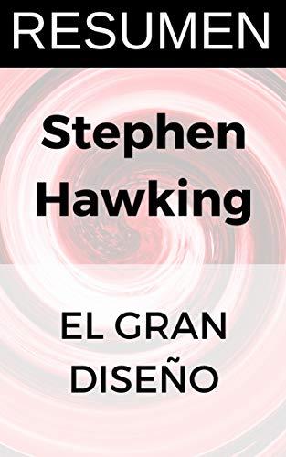 RESUMEN - EL GRAN DISEÑO (Stephen Hawking): Obtén las ideas principales de uno de los libros más importantes del físico por Resumiendo Libros