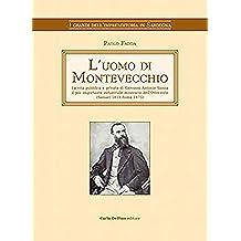 L'uomo di Montevecchio: La vita pubblica e privata di Giovanni Antonio Sanna il più importante industriale minerario dell´Ottocento