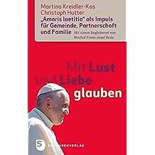 """Mit Lust und Liebe glauben: """"Amoris laetitia"""" als Impuls für Gemeinde, Partnerschaft und Familie. Mit einem Begleitwort vom Bischof Franz-Josef Bode (German Edition)"""