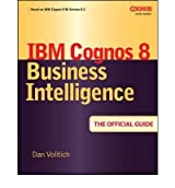 [(IBM Cognos 8 Business Intelligence: The Official Guide )] [Author: Dan Volitich] [Jun-2008]