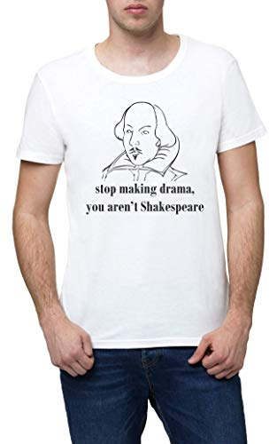 Stop Making Drama You Are Not William Shakespeare Herren Weiß T-Shirt Men's White Tshirt T Shirt Tee