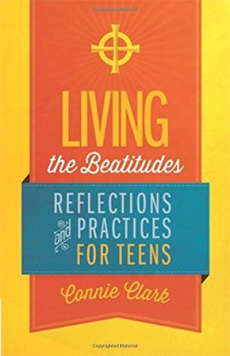 Living the Beatitudes: Reflections, Prayers and Practices for Teens by Connie Clark (2014-07-09)