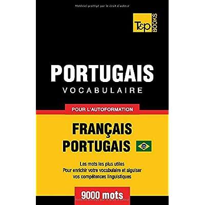 Portugais Vocabulaire - Français-Portugais - pour l'autoformation - 9000 mots: Portugais Brésilien