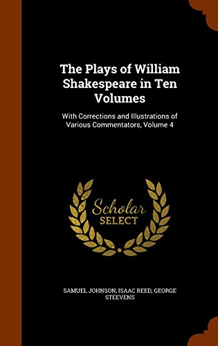 The Plays of William Shakespeare in Ten Volumes: With Corrections and Illustrations of Various Commentators, Volume 4