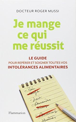 Je mange ce qui me r??ussit : Le guide pour rep??rer et soigner toutes vos intol??rances alimentaires by Roger Mussi (2015-03-11)