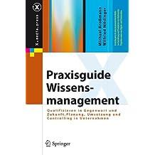 Praxisguide Wissensmanagement: Qualifizieren in Gegenwart und Zukunft. Planung, Umsetzung und Controlling in Unternehmen