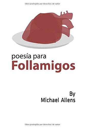 Poesía para FOLLAMIGOS: poemas de alguien para álguienes: Volume 1 (Poemas para FOLLAMIGOS)
