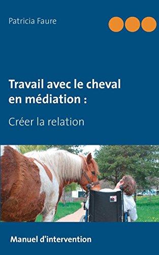 Travail avec le cheval en médiation : Créer la relation par Patricia Faure