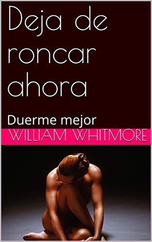 Deja de roncar ahora: Duerme mejor por William Whitmore