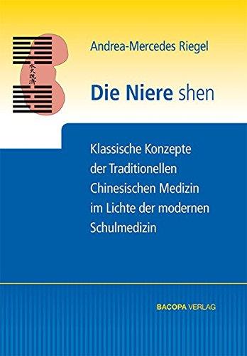 Die Niere shen: Klassische Konzepte der traditionellen chinesischen Medizin im Lichte der modernen...