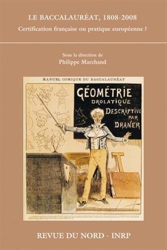 Le baccalauréat : 1808-2008 : Certification française ou pratique européenne ?