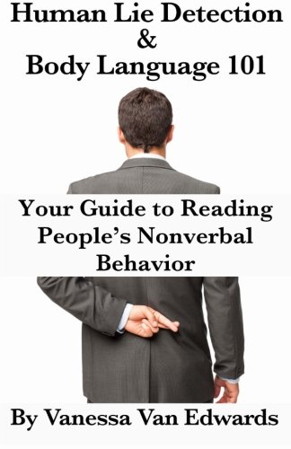 Human Lie Detection and Body Language 101: Your Guide to Reading People's Nonverbal Behavior por Vanessa Van Edwards