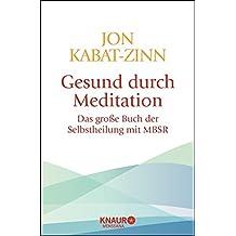 Gesund durch Meditation: Das große Buch der Selbstheilung mit MBSR