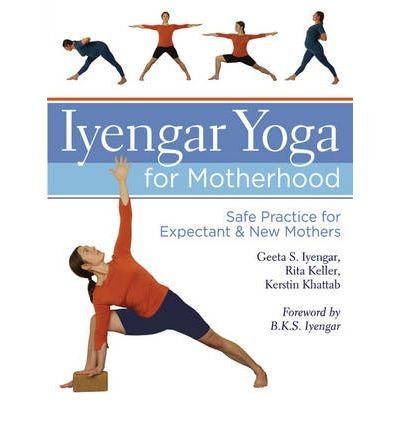 [( Iyengar Yoga for Motherhood: Safe Practice for Expectant & New Mothers By Iyengar, Geeta S ( Author ) Hardcover Apr - 2010)] Hardcover