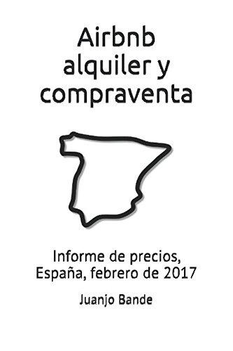 Airbnb, alquiler y compraventa: Informe de precios, España, febrero de 2017 (Airbnb. Informes de precios)
