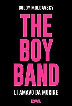 The boy band: Li amavo da morire di [Moldavsky, Goldy]