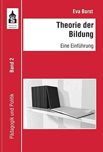 Theorie der Bildung: Eine Einführung (Pädagogik und Politik)