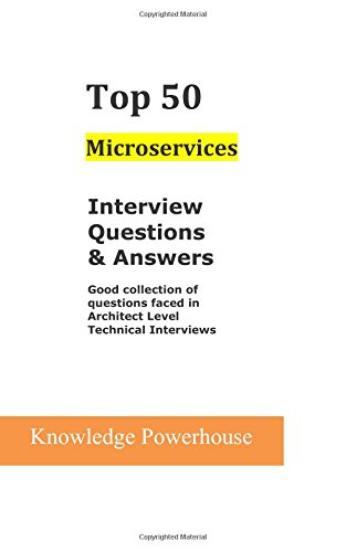 Top 50 Microservices Interview Questions & Answers: Good Collection of Questions Faced in Architect Level Technical Interviews