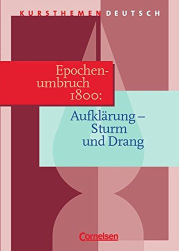 Kursthemen Deutsch, Epochenumbruch 1800: Aufklärung - Sturm und Drang