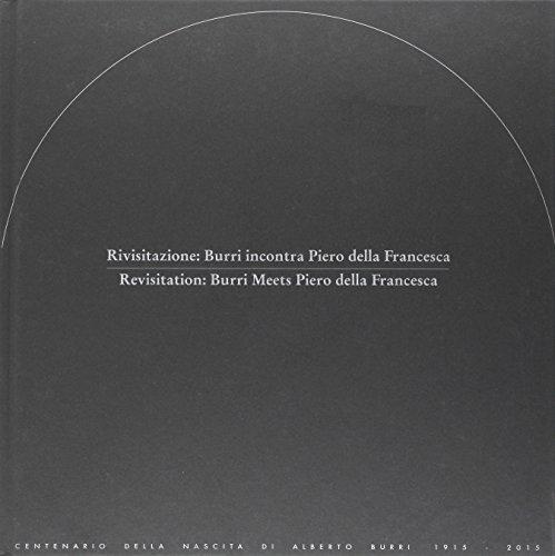 Rivisitazione. Burri incontra Piero della Francesca. Ediz. italiana e inglese