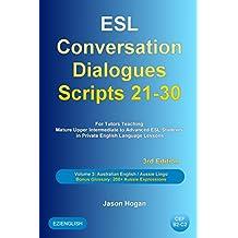 ESL Conversation Dialogues Scripts 21-30 Volume 3: Australian English Aussie Lingo. Bonus Glossary: 200+ Aussie Expressions: For Tutors Teaching Mature to Advanced ESL Students (English Edition)