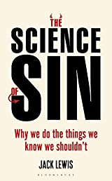 The Science of Sin: Why We Do The Things We Know We Shouldn't (Bloomsbury Sigma)