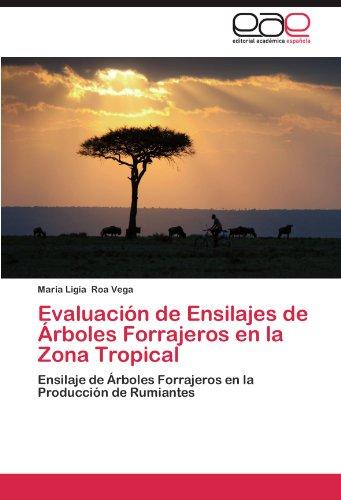 Evaluacion de Ensilajes de Arboles Forrajeros En La Zona Tropical por Maria Ligia Roa Vega