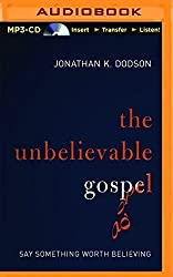 The Unbelievable Gospel: Say Something Worth Believing by Jonathan K. Dodson (2014-09-23)