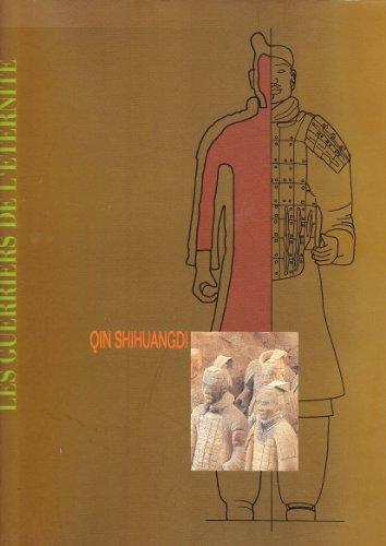 Qin Shihuangdi. Les Guerriers de l'ternit. Textes de Flora BLANCHON. Photographies de Jean-Claude KANNY.