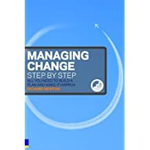 Managing Change Step By Step: All you need to build a plan and make it happen