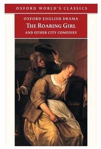 The Roaring Girl and Other City Comedies (Oxford World's Classics/Oxford English Drama) by Thomas Dekker (2001-09-20)
