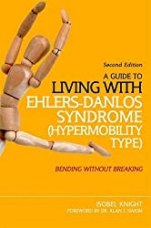 A Guide to Living with Ehlers-Danlos Syndrome (Hypermobility Type): Bending without Breaking (2nd edition)
