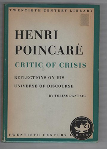 Henri Poincaré - Critic of Crisis. Reflections on his Universe of Discourse. Charles Scribner's. 1954.