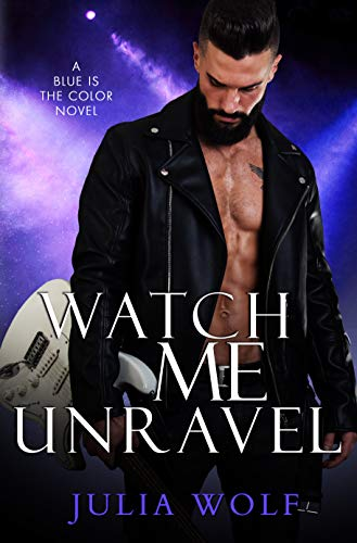 Watch Me Unravel: A Rock Star Romance (Blue is the Color Book 2) (English Edition) PDF Books