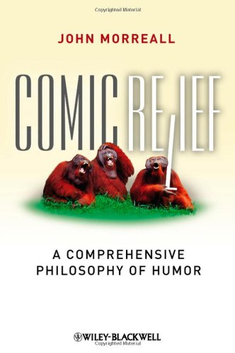 Comic Relief: A Comprehensive Philosophy of Humor (New Directions in Aesthetics)