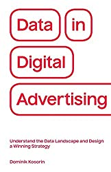 Data in Digital Advertising: Understand the Data Landscape and Design a Winning Strategy