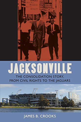 Jacksonville: The Consolidation Story, from Civil Rights to the Jaguars (The Florida History and Culture Series) (English Edition)