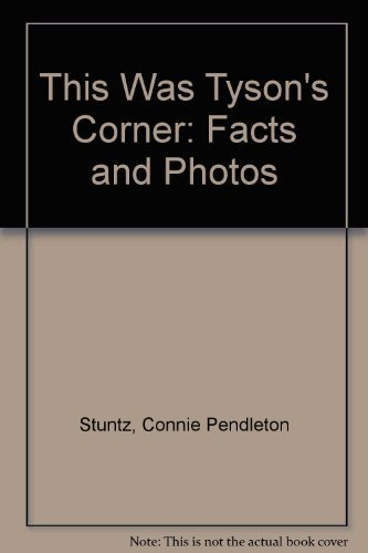 This Was Tyson's Corner: Facts and Photos by Connie Pendleton Stuntz (1990-01-01)